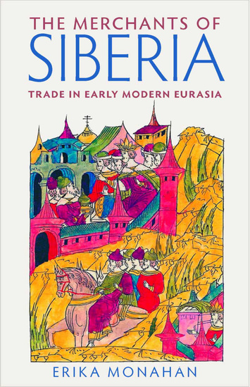 The Merchants of Siberia - Trade in Early Modern Eurasia - cover