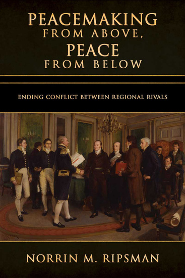 Peacemaking from Above Peace from Below - Ending Conflict between Regional Rivals - cover
