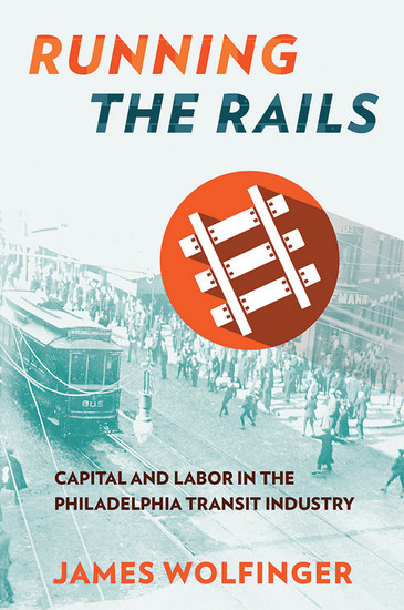Running the Rails - Capital and Labor in the Philadelphia Transit Industry - cover
