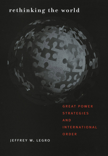 Rethinking the World - Great Power Strategies and International Order - cover