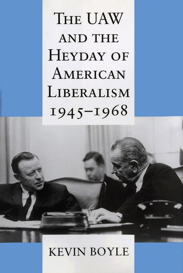 The UAW and the Heyday of American Liberalism 1945–1968 - cover