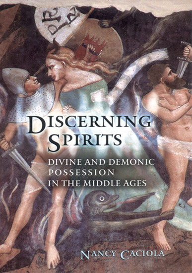 Discerning Spirits - Divine and Demonic Possession in the Middle Ages - cover