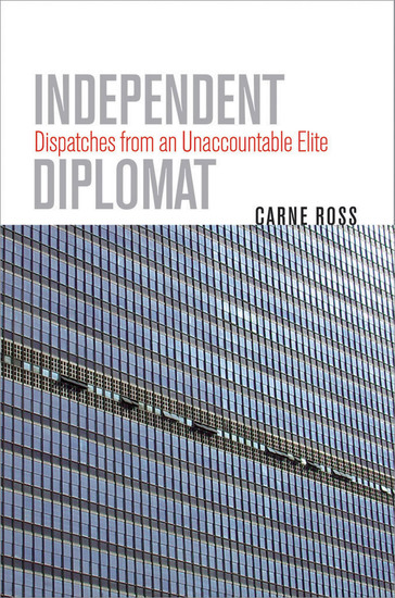 Independent Diplomat - Dispatches from an Unaccountable Elite - cover