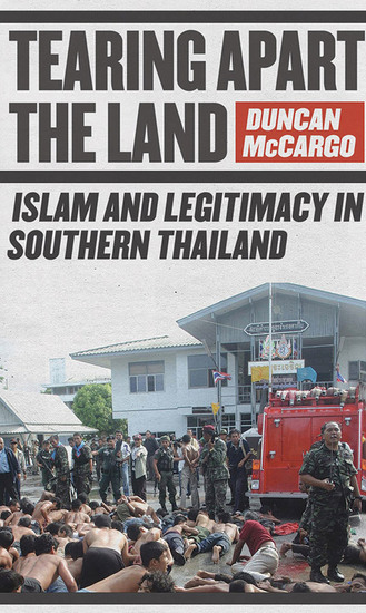 Tearing Apart the Land - Islam and Legitimacy in Southern Thailand - cover