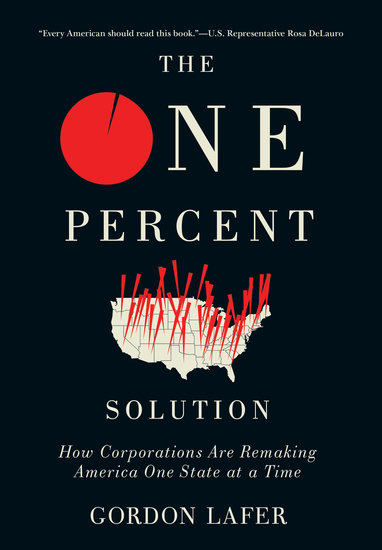 The One Percent Solution - How Corporations Are Remaking America One State at a Time - cover