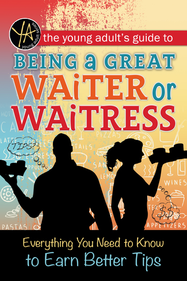 The Young Adult's Guide to Being a Great Waiter and Waitress - Everything You Need to Know to Earn Better Tips - cover