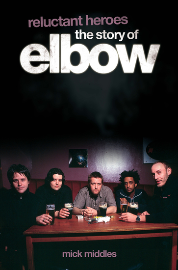 Reluctant Heroes: The Story of Elbow - cover