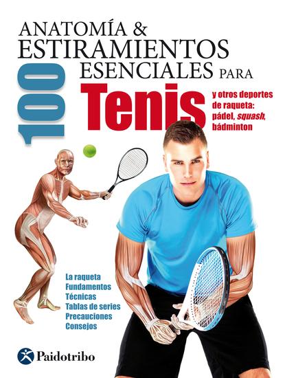 Anatomía & 100 estiramientos para Tenis y otros deportes de raqueta (Color) - La raqueta fundamentos técnicas tablas de series precauciones consejos - cover