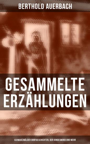 Gesammelte Erzählungen: Schwarzwälder Dorfgeschichten Der Kindesmord und mehr - cover