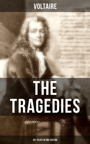The Tragedies of Voltaire (20+ Plays in One Edition) - Merope Caesar Olympia The Orphan of China Brutus Amelia Oedipus Mariamne Socrates - cover