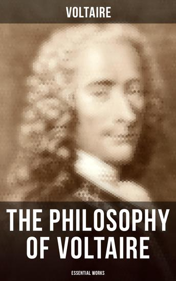 The Philosophy of Voltaire - Essential Works - Treatise On Tolerance Philosophical Dictionary Candide Letters on England Plato's Dream - cover