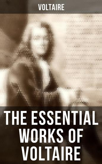 The Essential Works of Voltaire - Philosophical Writings Novels Historical Works Poetry Plays & Letters - cover