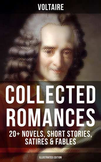 Voltaire: Collected Romances: 20+ Novels Short Stories Satires & Fables (Illustrated Edition) - Candide Zadig The Huron Plato's Dream Micromegas The White Bull - cover