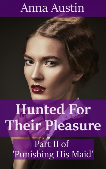 """Hunted For Their Pleasure - Book 2 of """"Punishing His Maid"""" - cover"""