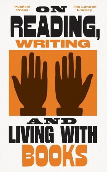 On Reading Writing and Living with Books - cover