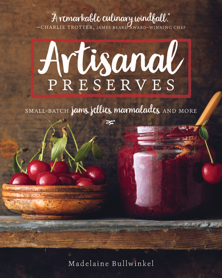 Artisanal Preserves - Small-Batch Jams Jellies Marmalades and More - cover