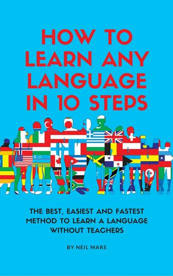 How to Learn Any language in 10 Steps: The Best Easiest and Fastest Method to Learn A Language Without Teachers - cover