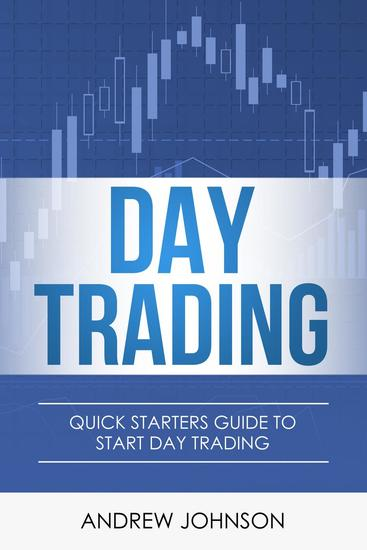 Day Trading: Quick Starters Guide to Day Trading - Quick Starters Guide To Trading #1 - cover