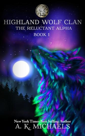 Highland Wolf Clan The Reluctant Alpha - Highland Wolf Clan #1 - cover