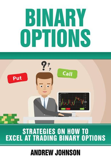 Binary Options: Strategies on How to Excel At Trading Binary Options - Strategies On How To Excel At Trading #4 - cover