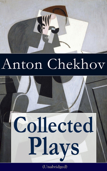 Collected Plays of Anton Chekhov (Unabridged): 12 Plays including On the High Road Swan Song Ivanoff The Anniversary The Proposal The Wedding The Bear The Seagull A Reluctant Hero Uncle Vanya The Three Sisters and The Cherry Orchard - cover