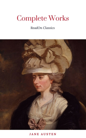 The Complete Works of Jane Austen (In One Volume) Sense and Sensibility Pride and Prejudice Mansfield Park Emma Northanger Abbey Persuasion Lady Sandition and the Complete Juvenilia - cover