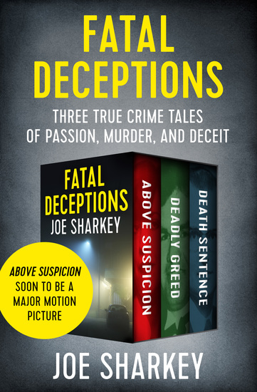 Fatal Deceptions - Three True Crime Tales of Passion Murder and Deceit - cover