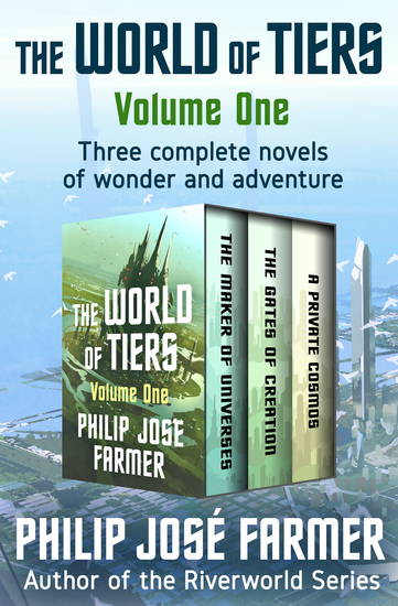 The World of Tiers Volume One - The Maker of Universes The Gates of Creation and A Private Cosmos - cover