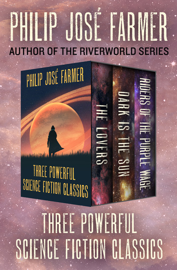 The Lovers * Dark Is the Sun * Riders of the Purple Wage - Three Powerful Science Fiction Classics - cover