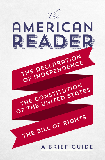 The American Reader - A Brief Guide to the Declaration of Independence the Constitution of the United States and the Bill of Rights - cover