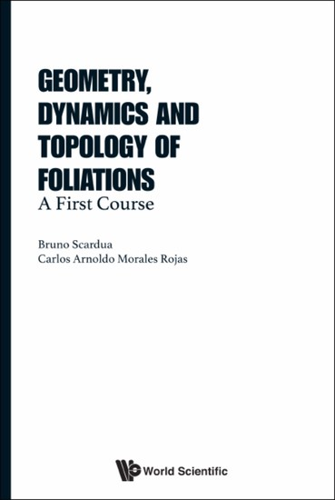 Geometry Dynamics And Topology Of Foliations: A First Course - A First Course - cover