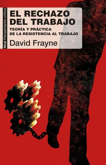 El rechazo del trabajo - Teoría y práctica de la resistencia al trabajo - cover