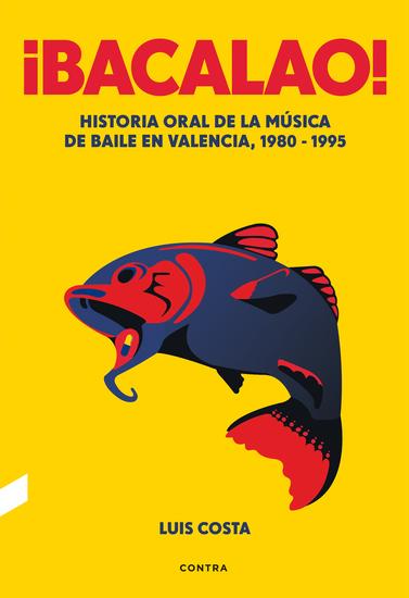 ¡Bacalao! - Historia oral de la música de baile en Valencia 1980-1995 - cover