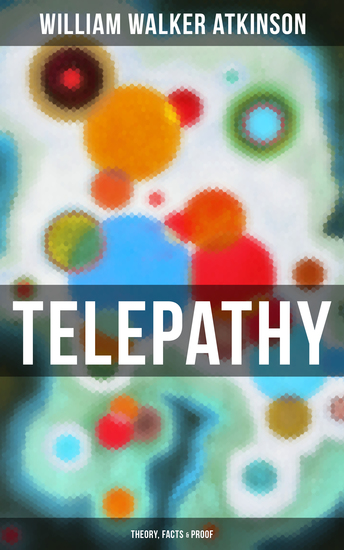 Telepathy (Theory Facts & Proof) - From the American pioneer of the New Thought movement known for Thought Vibration The Secret of Success The Arcane Teachings & Reincarnation and the Law of Karma - cover