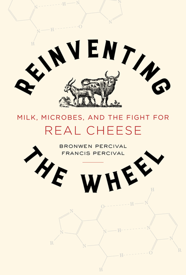Reinventing the Wheel - Milk Microbes and the Fight for Real Cheese - cover