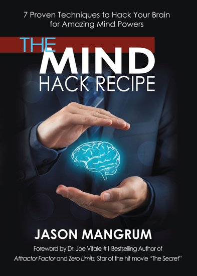 The Mind Hack Recipe - 7 Proven Techniques to Hack Your Brain for Amazing Mind Powers - cover
