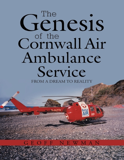 The Genesis of the Cornwall Air Ambulance Service: From a Dream to Reality - cover