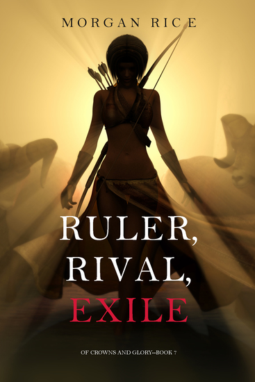 Ruler Rival Exile (Of Crowns and Glory—Book 7) - cover