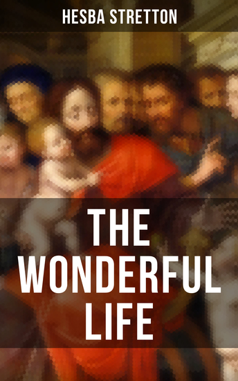 THE WONDERFUL LIFE - The story of the life and death of our Lord Jesus Christ - cover