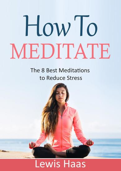 How to Meditate: The 8 Best Meditations to Reduce Stress - cover