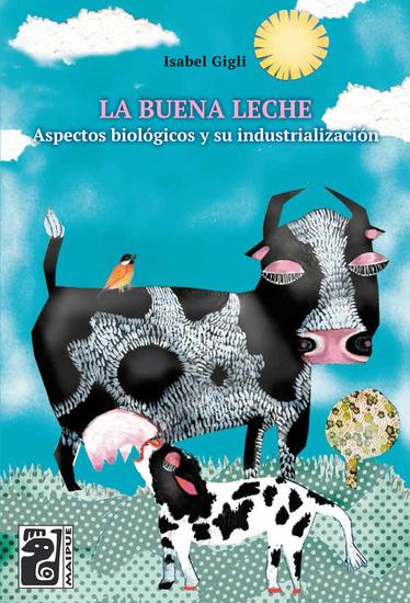 La buena leche - Aspectos biológicos y su industrialización - cover