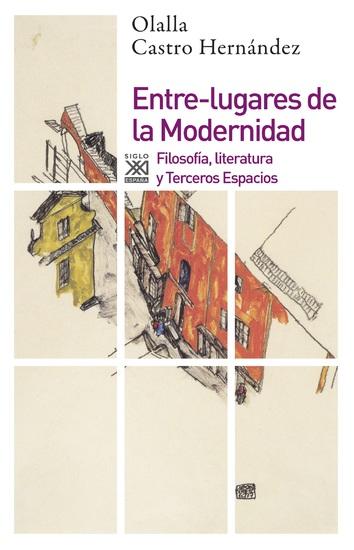 Entre-lugares de la Modernidad - Filosofía literatura y Terceros Espacios - cover