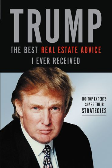 Trump: The Best Real Estate Advice I Ever Received - 100 Top Experts Share Their Strategies - cover