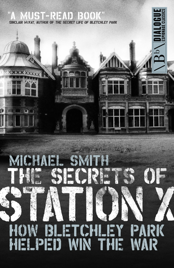 The Secrets of Station X - How the Bletchley Park codebreakers helped win the war - cover