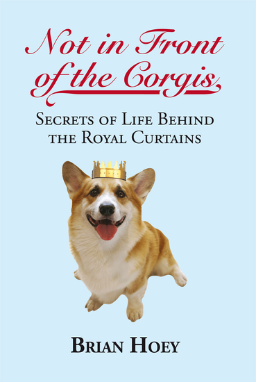 Not in Front of the Corgis - Secrets of Life Behind the Royal Curtains - cover
