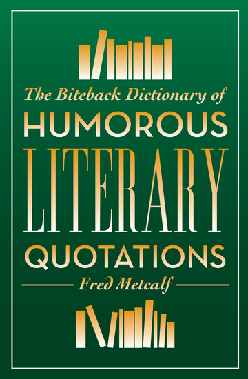 The Biteback Dictionary of Humorous Literary Quotations - cover