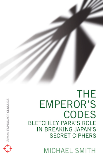 The Emperor's Codes - Bletchley Park's role in breaking Japan's secret cyphers - cover