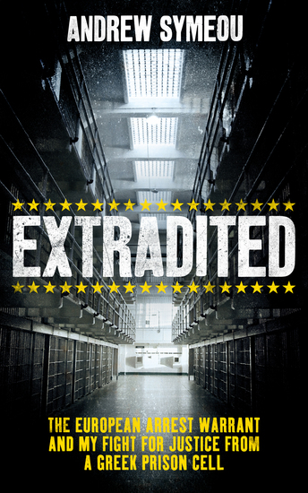 Extradited - The European Arrest Warrant and My Fight for Justice from a Greek Prison Cell - cover
