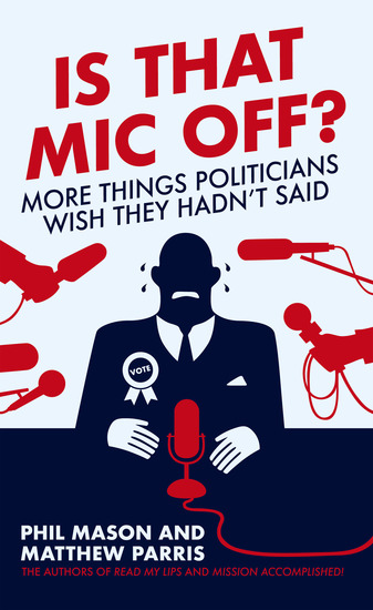 Is That Mic Off? - More Things Politicians Wish They Hadn't Said - cover