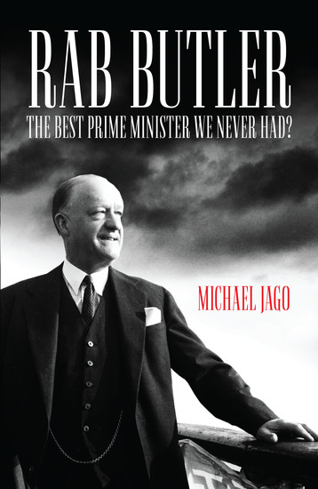 Rab Butler - The Best Prime Minister We Never Had? - cover